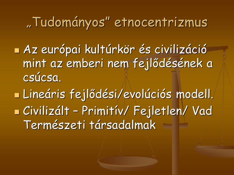 """""""Tudományos"""" etnocentrizmus Az európai kultúrkör és civilizáció mint az emberi nem fejlődésének a csúcsa. Az európai kultúrkör és civilizáció mint az"""