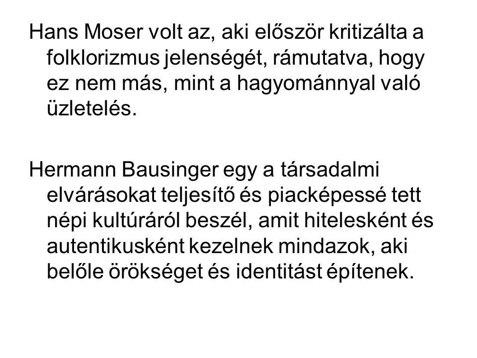 Hans Moser volt az, aki először kritizálta a folklorizmus jelenségét, rámutatva, hogy ez nem más, mint a hagyománnyal való üzletelés. Hermann Bausinge