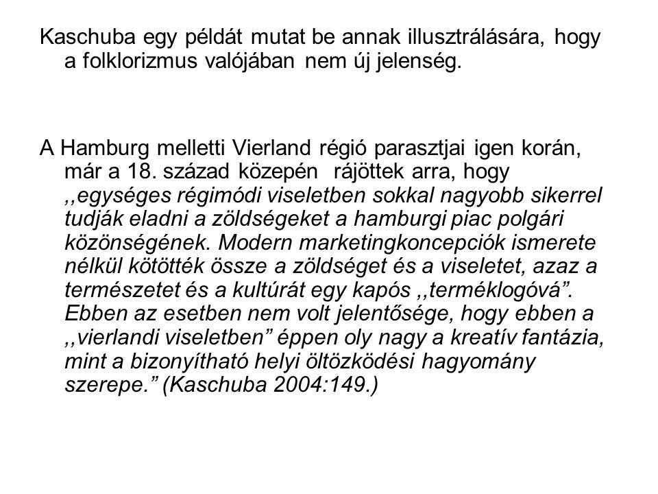 Kaschuba egy példát mutat be annak illusztrálására, hogy a folklorizmus valójában nem új jelenség. A Hamburg melletti Vierland régió parasztjai igen k