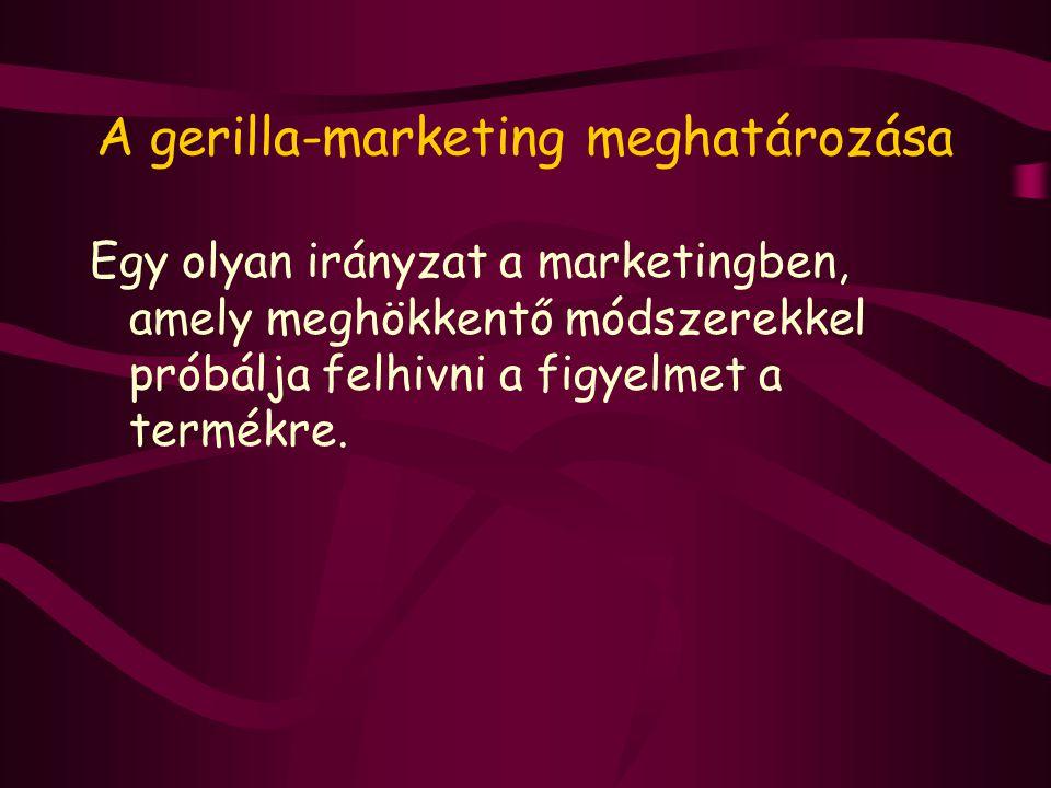 A gerilla-marketing meghatározása Egy olyan irányzat a marketingben, amely meghökkentő módszerekkel próbálja felhivni a figyelmet a termékre.
