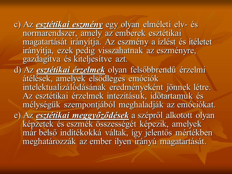 c) Az esztétikai eszmény egy olyan elméleti elv- és normarendszer, amely az emberek esztétikai magatartását irányítja.