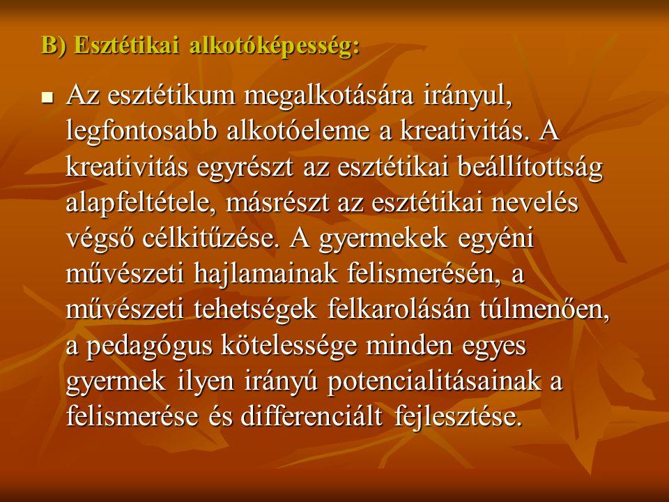 B) Esztétikai alkotóképesség: Az esztétikum megalkotására irányul, legfontosabb alkotóeleme a kreativitás.