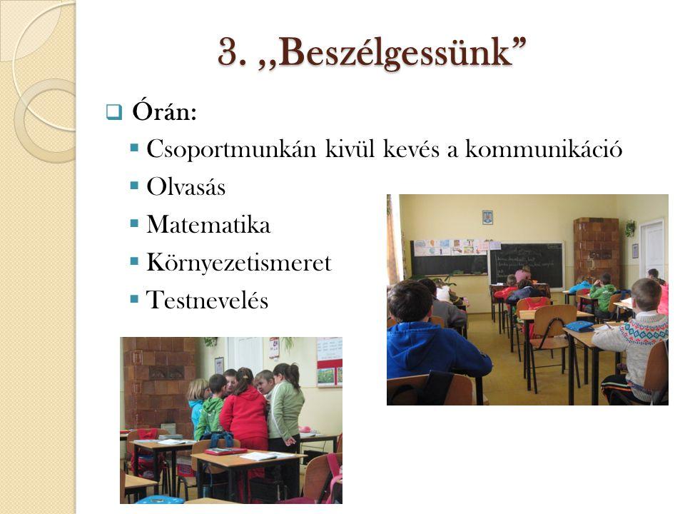 3.,,Beszélgessünk  Órán:  Csoportmunkán kivül kevés a kommunikáció  Olvasás  Matematika  Környezetismeret  Testnevelés