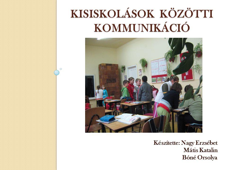 KISISKOLÁSOK KÖZÖTTI KOMMUNIKÁCIÓ Készítette: Nagy Erzsébet Mátis Katalin Bóné Orsolya