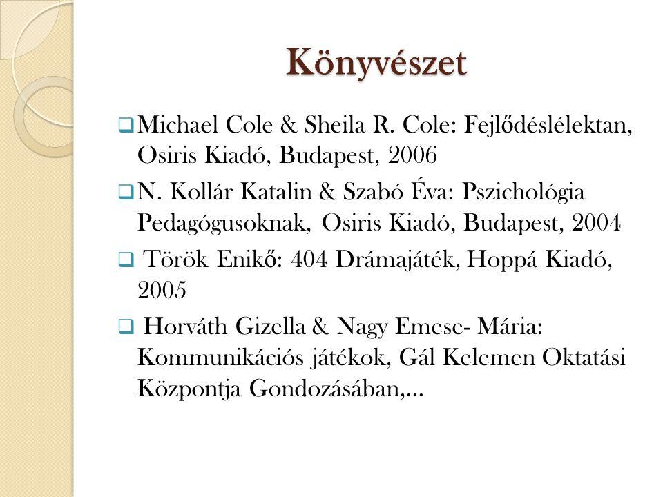 Könyvészet  Michael Cole & Sheila R. Cole: Fejl ő déslélektan, Osiris Kiadó, Budapest, 2006  N.