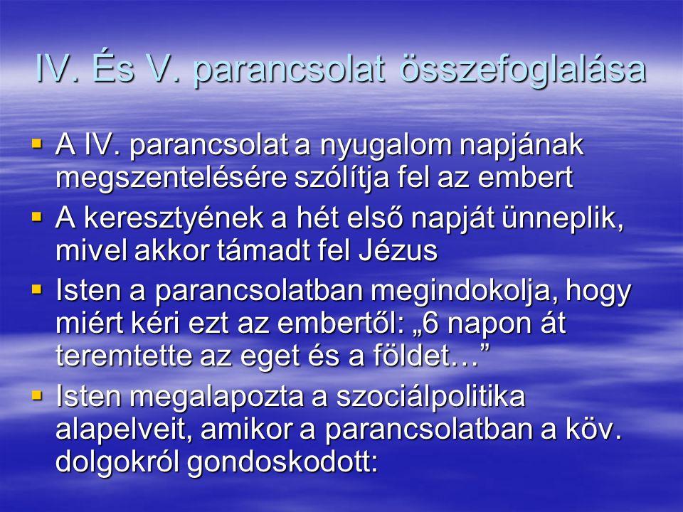 IV. És V. parancsolat összefoglalása  A IV. parancsolat a nyugalom napjának megszentelésére szólítja fel az embert  A keresztyének a hét első napját
