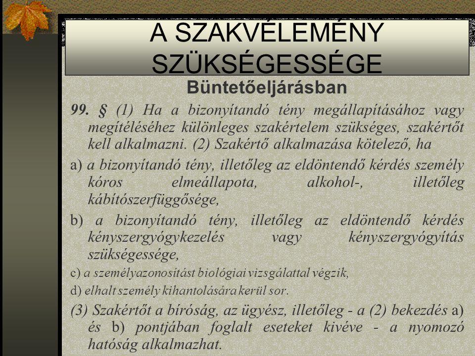 A SZAKVÉLEMÉNY SZÜKSÉGESSÉGE Büntetőeljárásban 99.