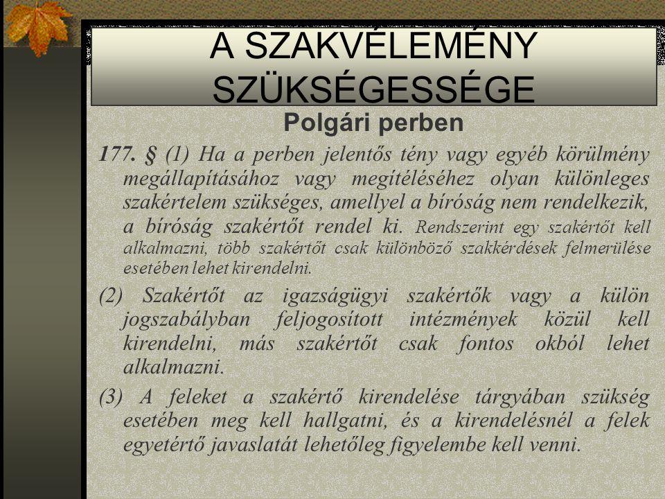 A SZAKVÉLEMÉNY SZÜKSÉGESSÉGE Polgári perben 177. § (1) Ha a perben jelentős tény vagy egyéb körülmény megállapításához vagy megítéléséhez olyan különl