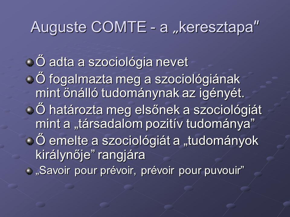 """Auguste COMTE - a """" keresztapa """" Ő adta a szociológia nevet Ő fogalmazta meg a szociológiának mint önálló tudománynak az igényét. Ő határozta meg első"""