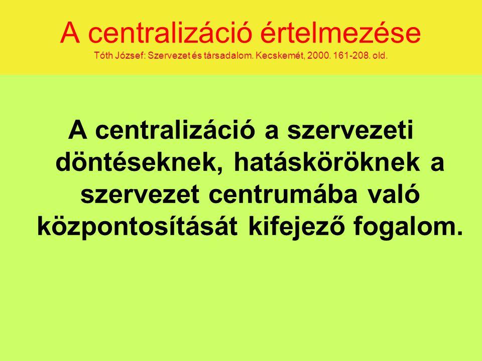 A centralizáció értelmezése Tóth József: Szervezet és társadalom.