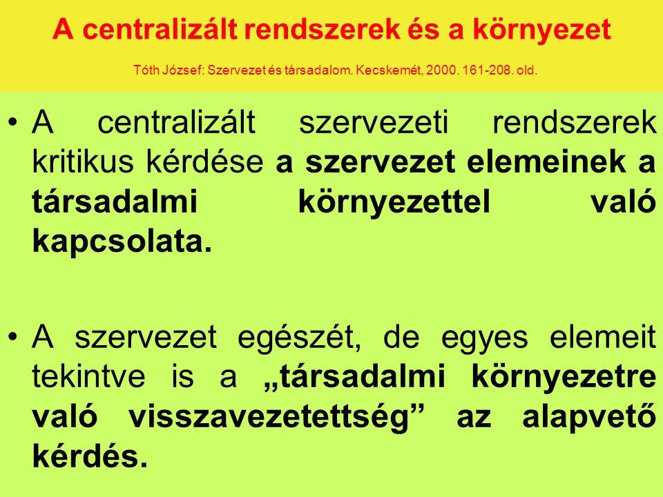 A centralizált rendszerek és a környezet Tóth József: Szervezet és társadalom.
