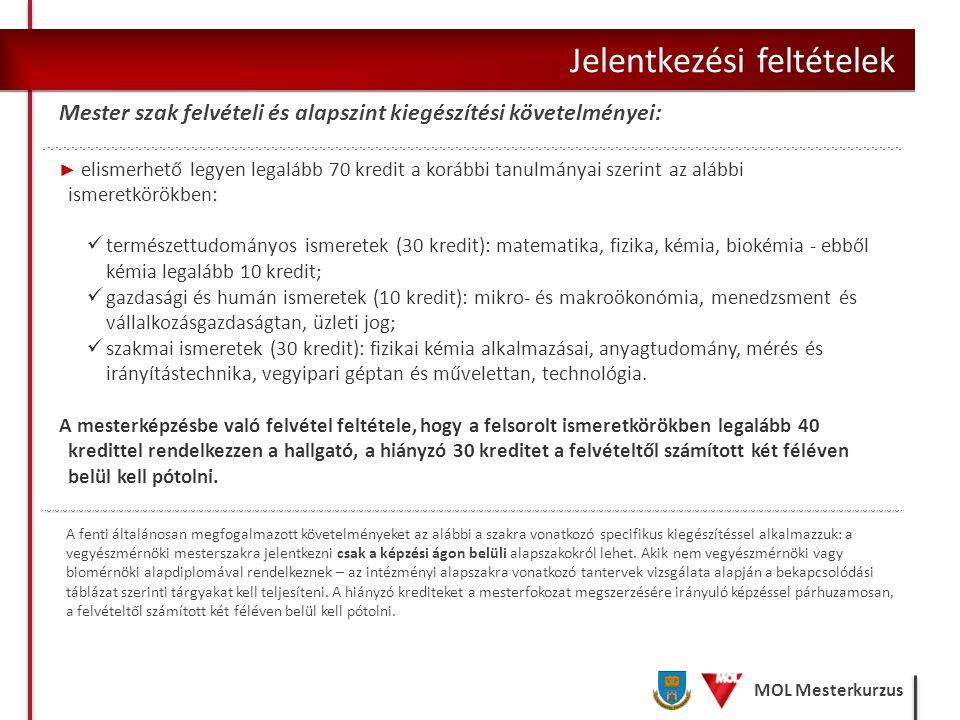 MOL Mesterkurzus Jelentkezési feltételek Mester szak felvételi és alapszint kiegészítési követelményei: ► elismerhető legyen legalább 70 kredit a korá