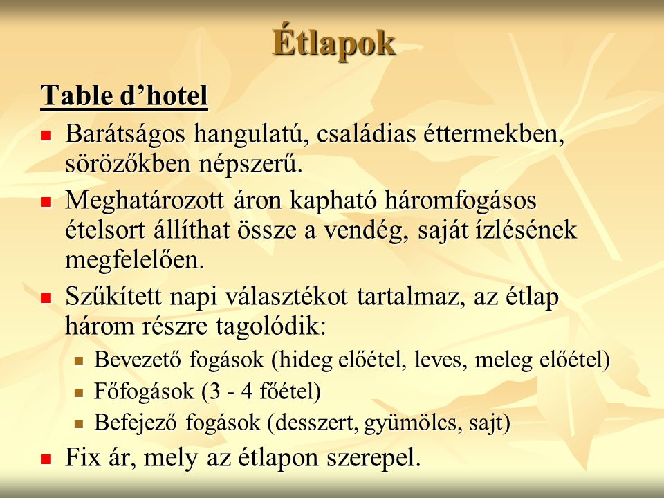 Étlapok Table d'hotel Barátságos hangulatú, családias éttermekben, sörözőkben népszerű.