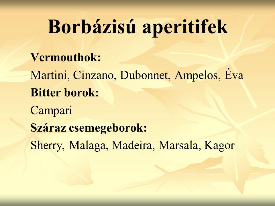 Borbázisú aperitifek Vermouthok: Martini, Cinzano, Dubonnet, Ampelos, Éva Bitter borok: Campari Száraz csemegeborok: Sherry, Malaga, Madeira, Marsala, Kagor