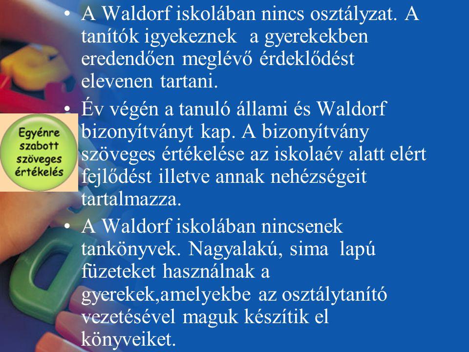 A Waldorf iskolában nincs osztályzat. A tanítók igyekeznek a gyerekekben eredendően meglévő érdeklődést elevenen tartani. Év végén a tanuló állami és
