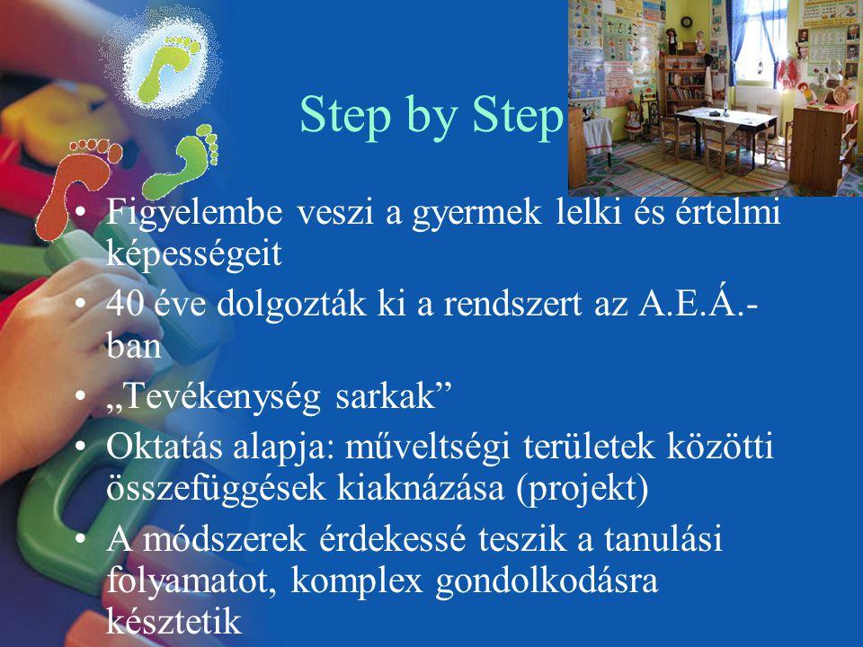 """Step by Step Figyelembe veszi a gyermek lelki és értelmi képességeit 40 éve dolgozták ki a rendszert az A.E.Á.- ban """"Tevékenység sarkak"""" Oktatás alapj"""