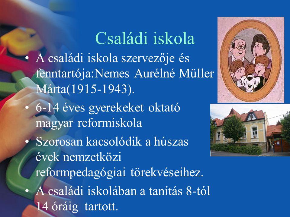 Családi iskola A családi iskola szervezője és fenntartója:Nemes Aurélné Müller Márta(1915-1943). 6-14 éves gyerekeket oktató magyar reformiskola Szoro
