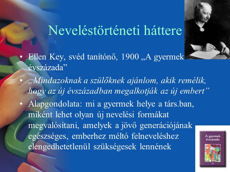 """Neveléstörténeti háttere Ellen Key, svéd tanítónő, 1900 """"A gyermek évszázada"""" """"Mindazoknak a szülőknek ajánlom, akik remélik, hogy az új évszázadban m"""