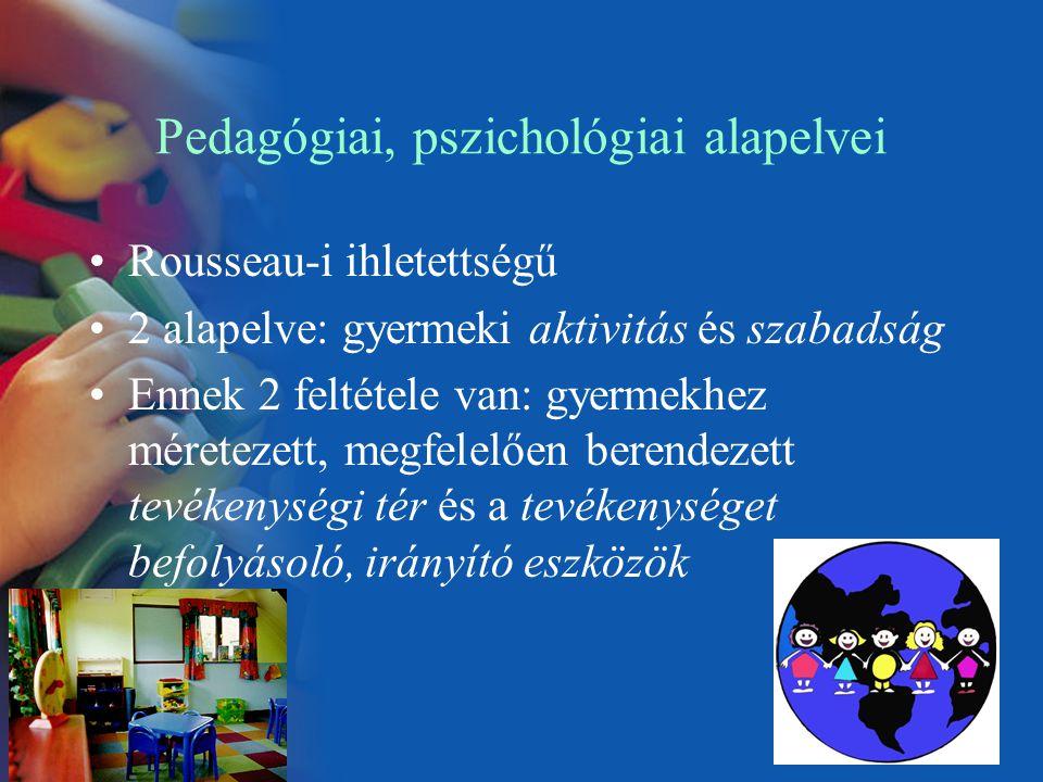 Pedagógiai, pszichológiai alapelvei Rousseau-i ihletettségű 2 alapelve: gyermeki aktivitás és szabadság Ennek 2 feltétele van: gyermekhez méretezett,