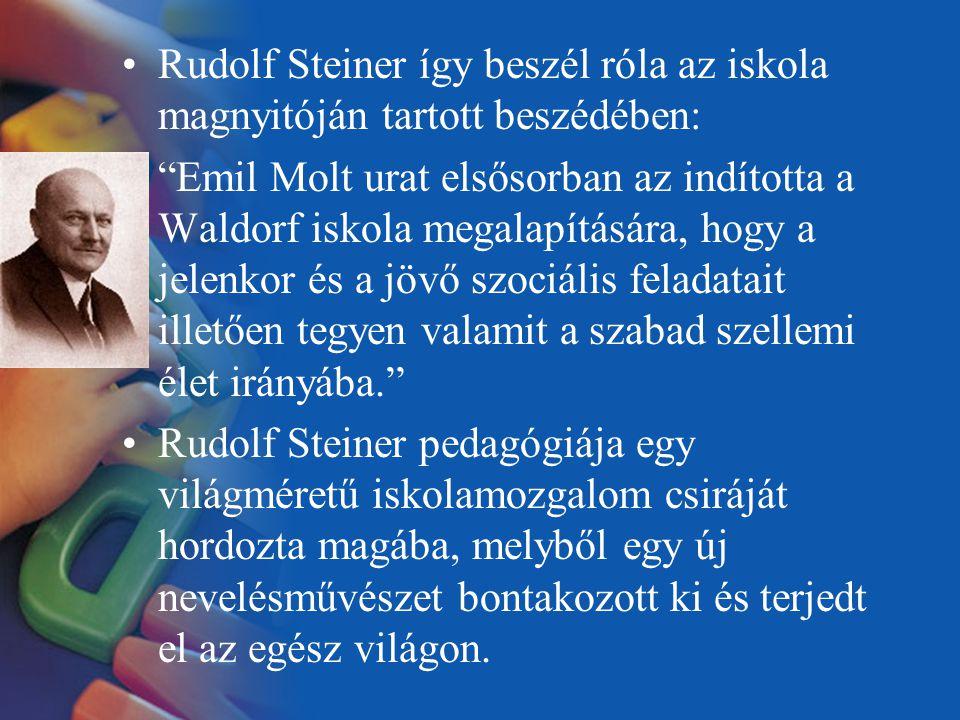 """Rudolf Steiner így beszél róla az iskola magnyitóján tartott beszédében: """"Emil Molt urat elsősorban az indította a Waldorf iskola megalapítására, hogy"""