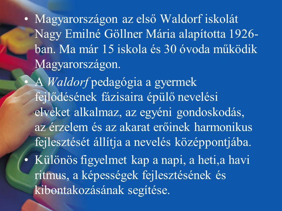 Magyarországon az első Waldorf iskolát Nagy Emilné Göllner Mária alapította 1926- ban. Ma már 15 iskola és 30 óvoda működik Magyarországon. A Waldorf