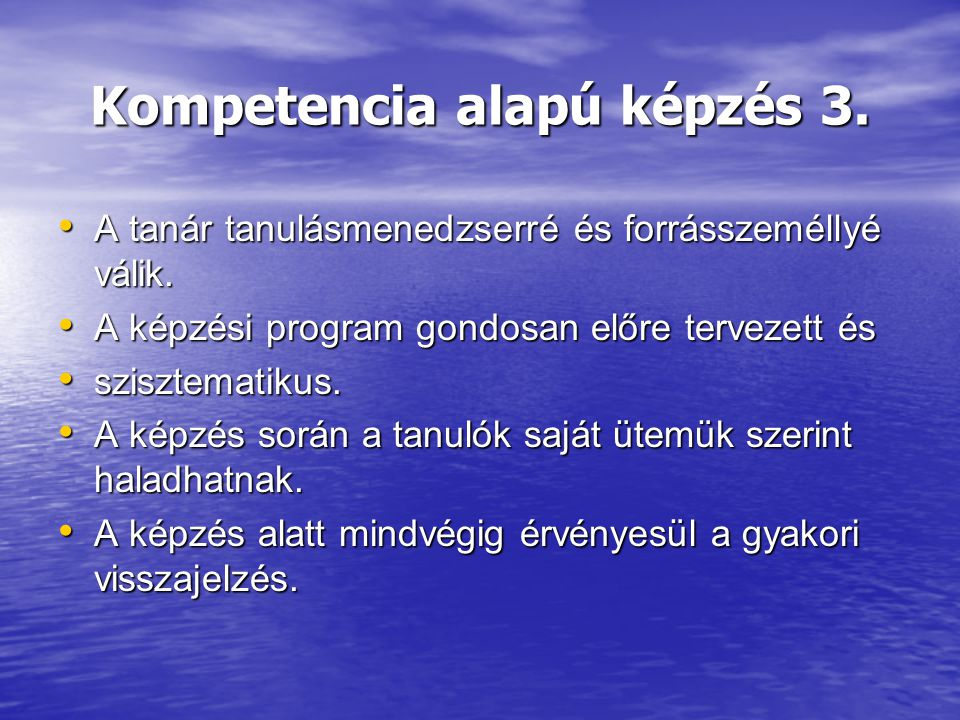 Kompetencia alapú képzés 3. A tanár tanulásmenedzserré és forrásszeméllyé válik. A tanár tanulásmenedzserré és forrásszeméllyé válik. A képzési progra
