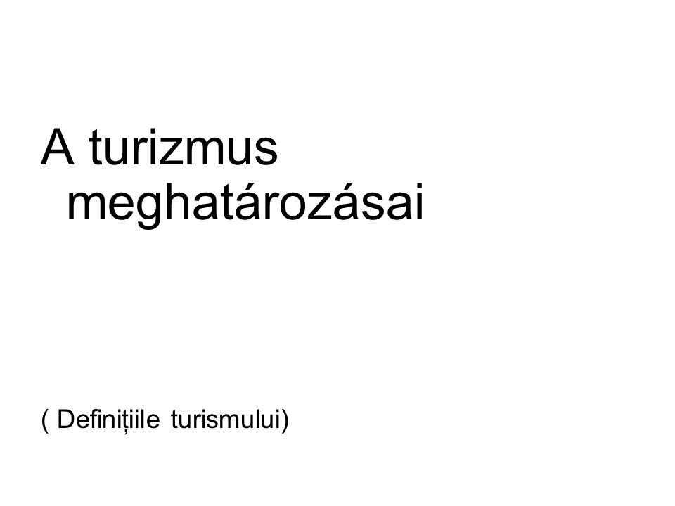 A turizmus meghatározásai ( Definiţiile turismului)