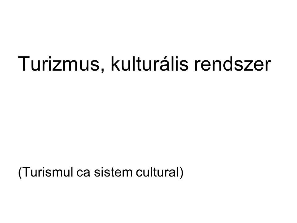 Turizmus, kulturális rendszer (Turismul ca sistem cultural)