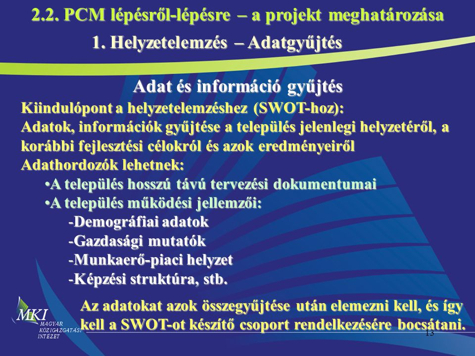 13 1. Helyzetelemzés – Adatgyűjtés Adat és információ gyűjtés Kiindulópont a helyzetelemzéshez (SWOT-hoz): Adatok, információk gyűjtése a település je