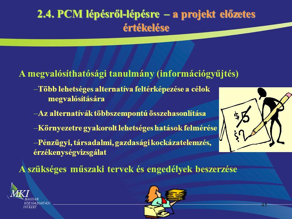 45 2.4. PCM lépésről-lépésre – a projekt előzetes értékelése A megvalósíthatósági tanulmány (információgyűjtés)  Több lehetséges alternatíva feltérké