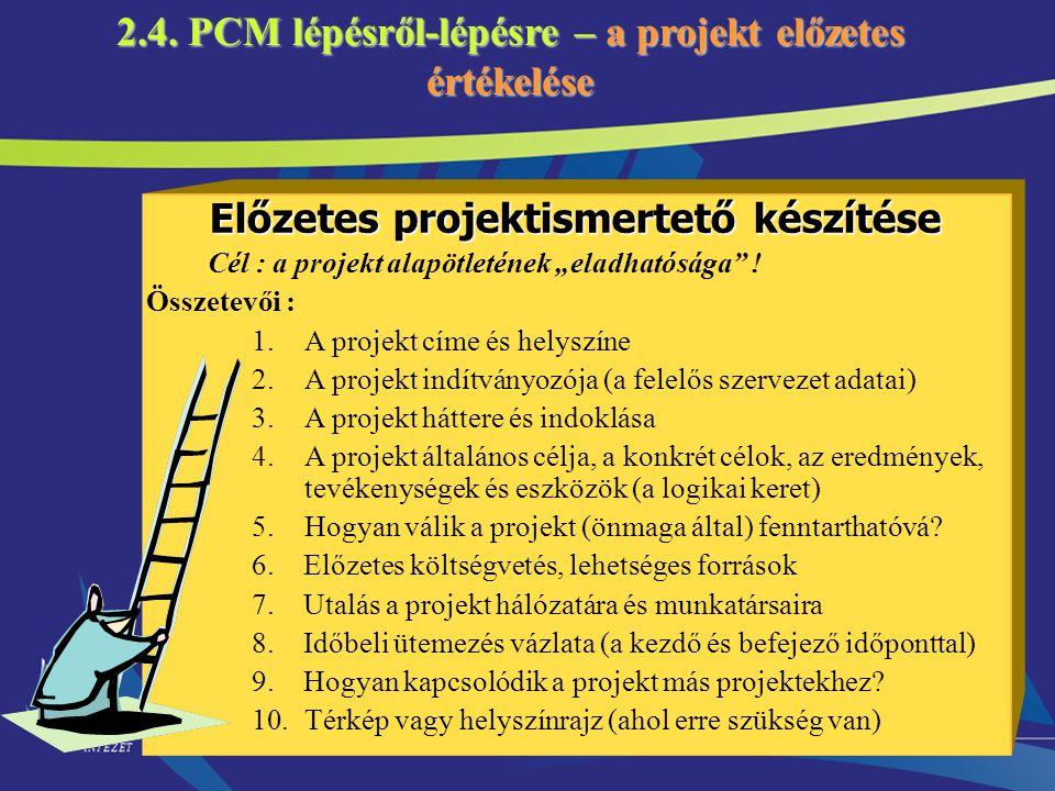 """47 2.4. PCM lépésről-lépésre – a projekt előzetes értékelése Előzetes projektismertető készítése Cél : a projekt alapötletének """"eladhatósága"""" ! Összet"""