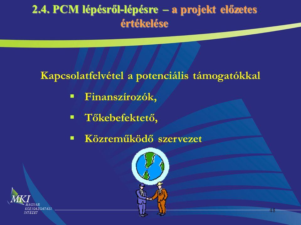 48 2.4. PCM lépésről-lépésre – a projekt előzetes értékelése Kapcsolatfelvétel a potenciális támogatókkal  Finanszírozók,  Tőkebefektető,  Közreműk
