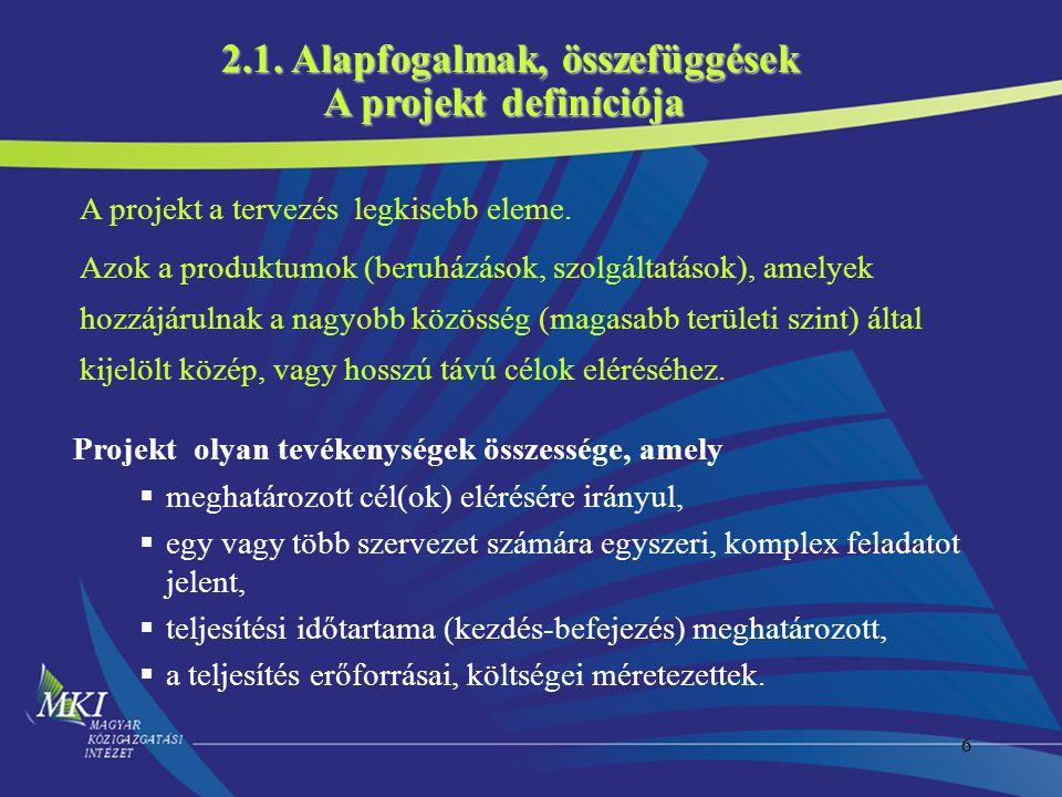 6 A projekt definíciója A projekt a tervezés legkisebb eleme. Azok a produktumok (beruházások, szolgáltatások), amelyek hozzájárulnak a nagyobb közöss