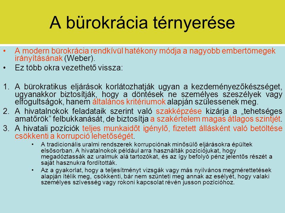 A bürokrácia térnyerése A modern bürokrácia rendkívül hatékony módja a nagyobb embertömegek irányításának (Weber).