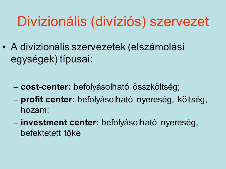 A divizionális szervezetek (elszámolási egységek) típusai: –cost-center: befolyásolható összköltség; –profit center: befolyásolható nyereség, költség,