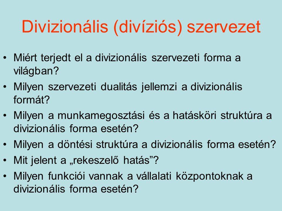Divizionális (divíziós) szervezet Miért terjedt el a divizionális szervezeti forma a világban? Milyen szervezeti dualitás jellemzi a divizionális form