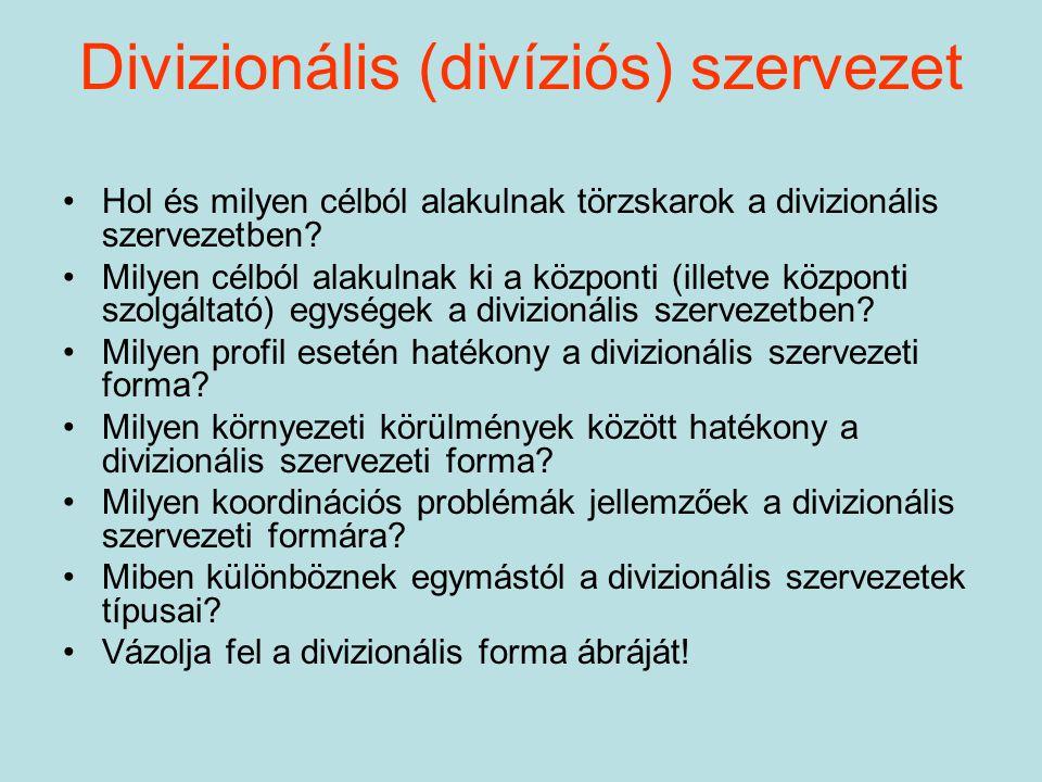 Divizionális (divíziós) szervezet Hol és milyen célból alakulnak törzskarok a divizionális szervezetben? Milyen célból alakulnak ki a központi (illetv