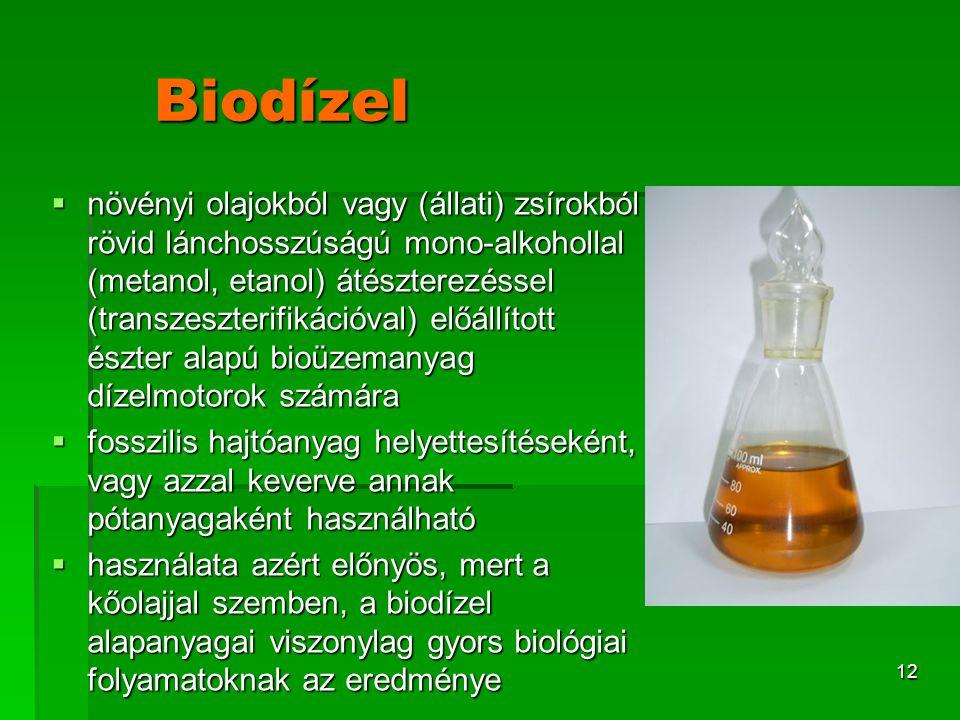 12 Biodízel  növényi olajokból vagy (állati) zsírokból rövid lánchosszúságú mono-alkohollal (metanol, etanol) átészterezéssel (transzeszterifikációva