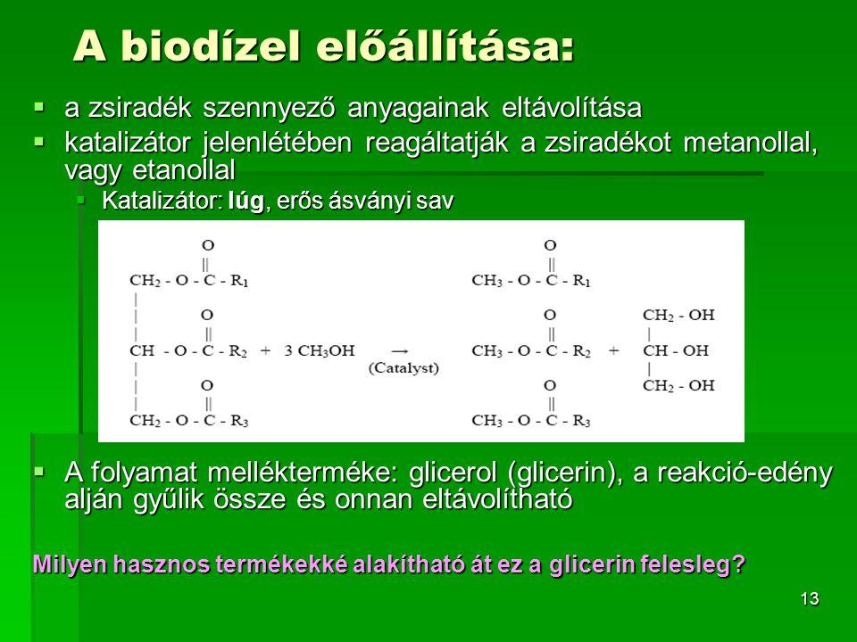 13  a zsiradék szennyező anyagainak eltávolítása  katalizátor jelenlétében reagáltatják a zsiradékot metanollal, vagy etanollal  Katalizátor: lúg,
