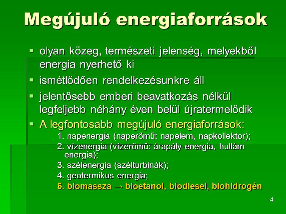 4 Megújuló energiaforrások  olyan közeg, természeti jelenség, melyekből energia nyerhető ki  ismétlődően rendelkezésunkre áll  jelentősebb emberi b