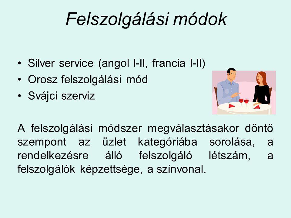 Felszolgálási módok Silver service (angol I-II, francia I-II) Orosz felszolgálási mód Svájci szerviz A felszolgálási módszer megválasztásakor döntő szempont az üzlet kategóriába sorolása, a rendelkezésre álló felszolgáló létszám, a felszolgálók képzettsége, a színvonal.