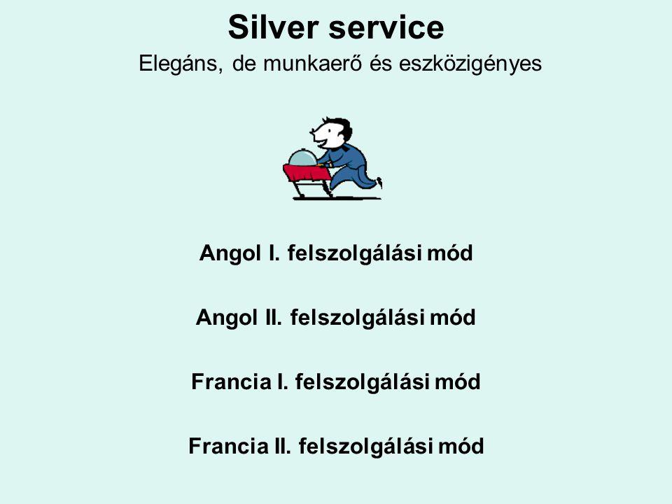 Silver service Elegáns, de munkaerő és eszközigényes Angol I. felszolgálási mód Angol II. felszolgálási mód Francia I. felszolgálási mód Francia II. f