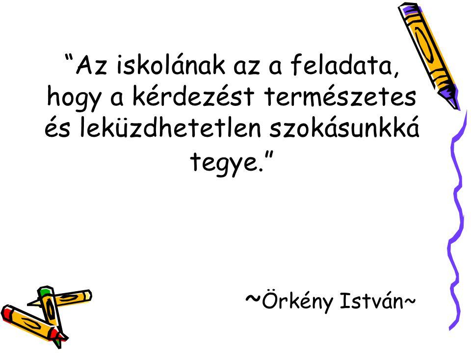 """""""Az iskolának az a feladata, hogy a kérdezést természetes és leküzdhetetlen szokásunkká tegye."""" ~ Örkény István~"""