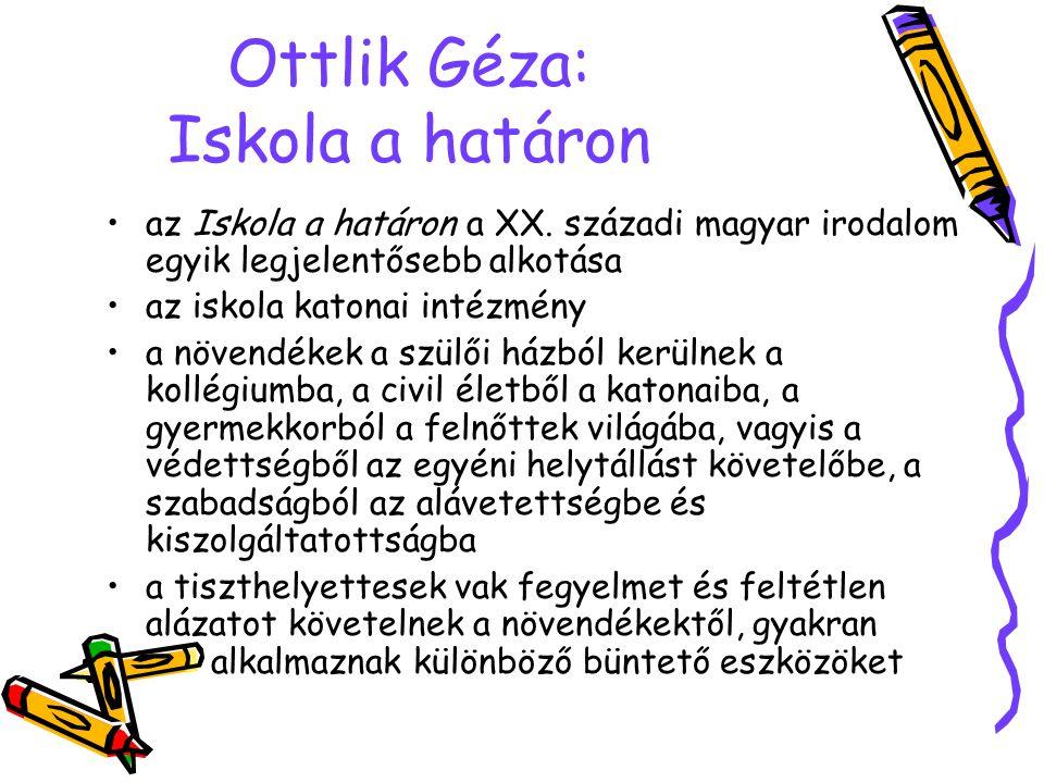 Ottlik Géza: Iskola a határon az Iskola a határon a XX. századi magyar irodalom egyik legjelentősebb alkotása az iskola katonai intézmény a növendékek
