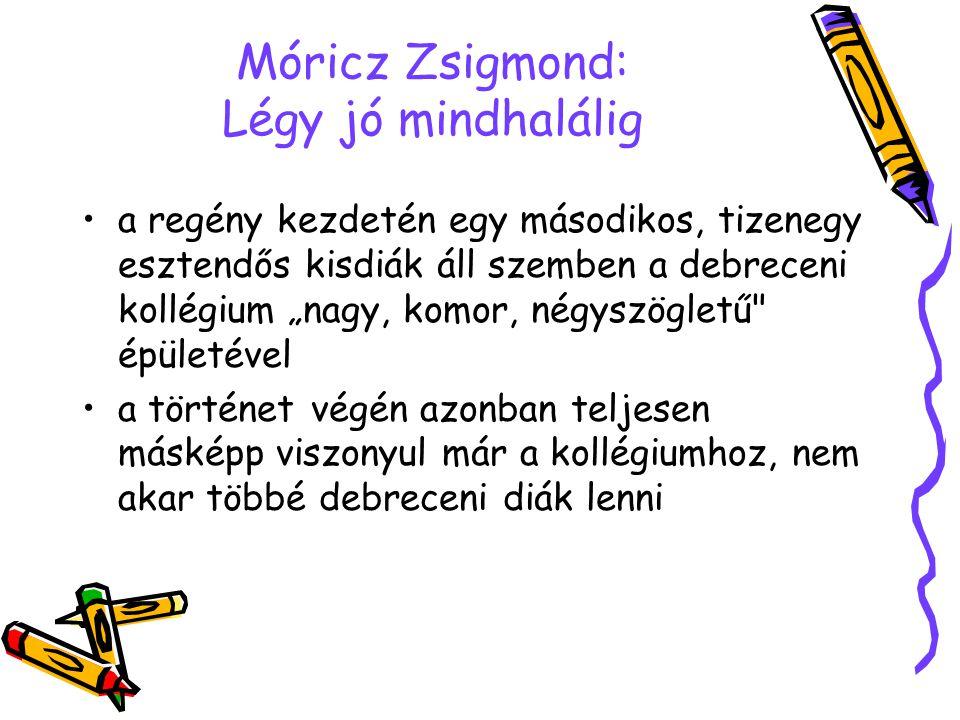 """Móricz Zsigmond: Légy jó mindhalálig a regény kezdetén egy másodikos, tizenegy esztendős kisdiák áll szemben a debreceni kollégium """"nagy, komor, négys"""