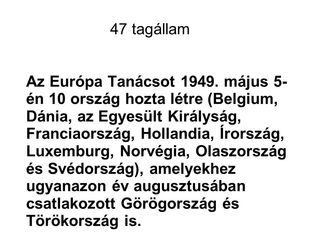 47 tagállam Az Európa Tanácsot 1949.
