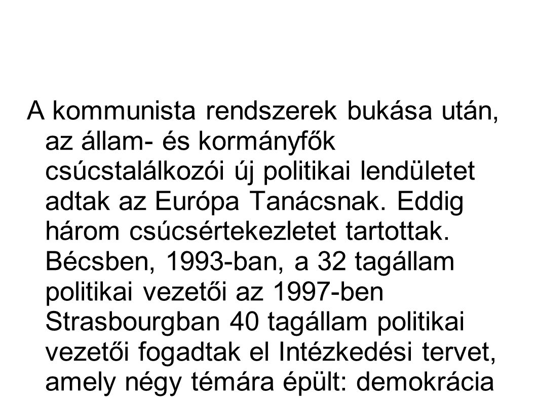 A kommunista rendszerek bukása után, az állam- és kormányfők csúcstalálkozói új politikai lendületet adtak az Európa Tanácsnak.