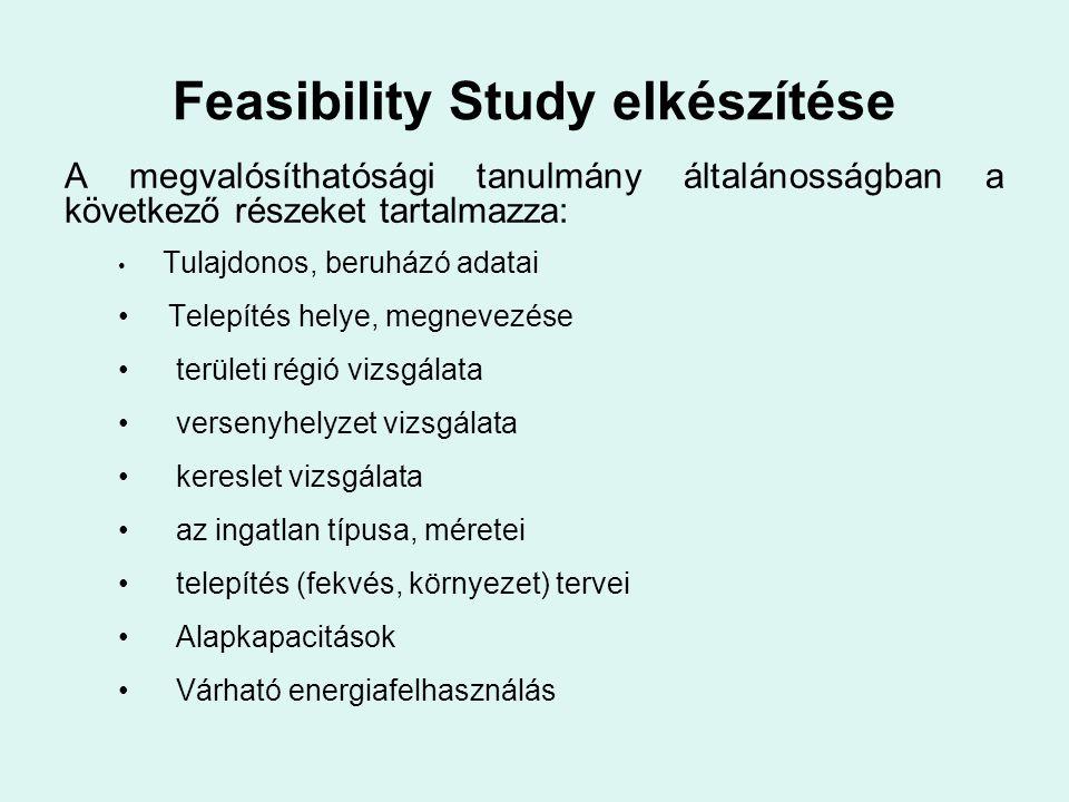 Feasibility Study elkészítése A megvalósíthatósági tanulmány általánosságban a következő részeket tartalmazza: Tulajdonos, beruházó adatai Telepítés h