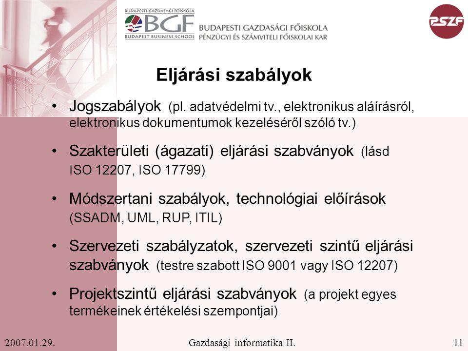 11Gazdasági informatika II.2007.01.29. Eljárási szabályok Jogszabályok (pl. adatvédelmi tv., elektronikus aláírásról, elektronikus dokumentumok kezelé