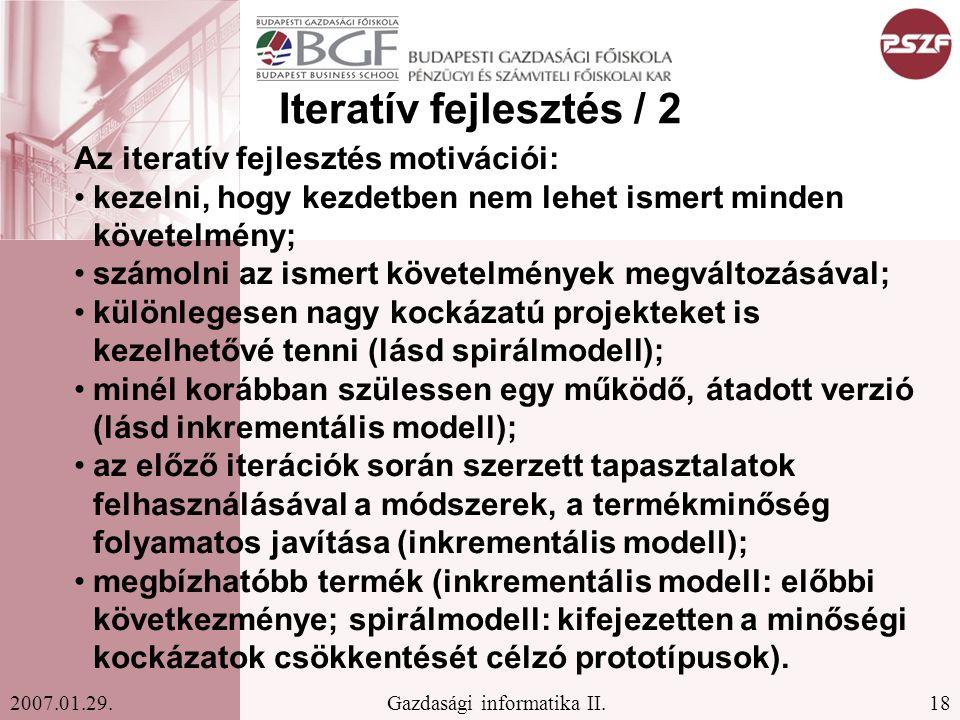 18Gazdasági informatika II.2007.01.29. Iteratív fejlesztés / 2 Az iteratív fejlesztés motivációi: kezelni, hogy kezdetben nem lehet ismert minden köve